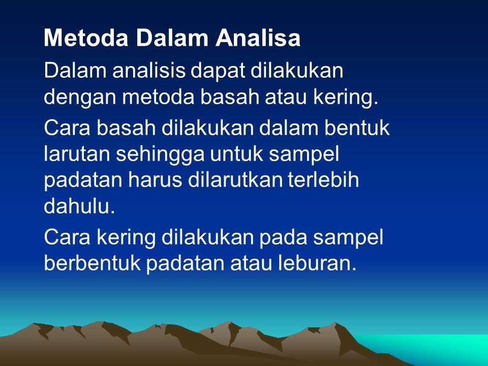 Metoda Dalam Analisa Dalam analisis dapat dilakukan dengan metoda basah atau kering.