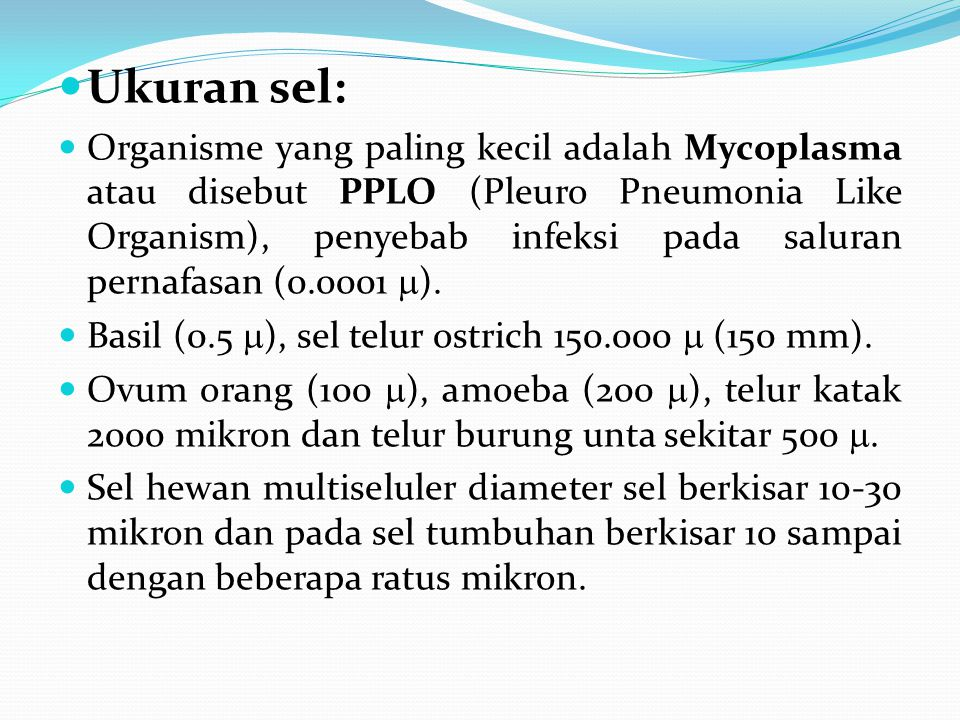 Ukuran sel: Organisme yang paling kecil adalah Mycoplasma atau disebut PPLO (Pleuro Pneumonia Like Organism), penyebab infeksi pada saluran pernafasan