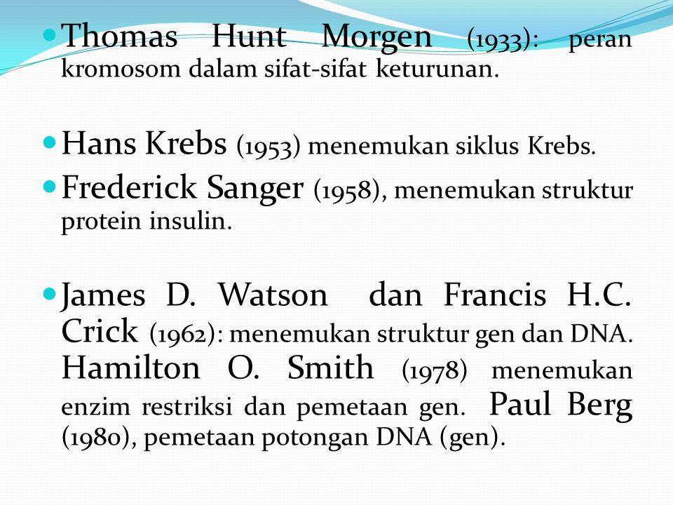 Thomas Hunt Morgen (1933): peran kromosom dalam sifat-sifat keturunan. Hans Krebs (1953) menemukan siklus Krebs. Frederick Sanger (1958), menemukan st
