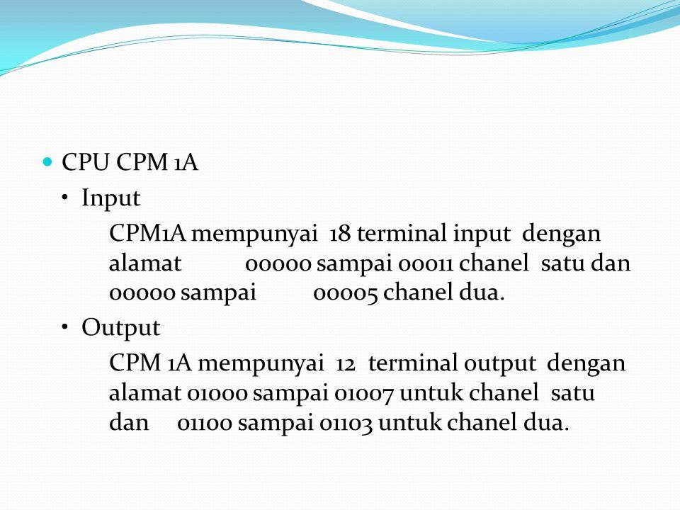 CPU CPM 1A Input CPM1A mempunyai 18 terminal input dengan alamat 00000 sampai 00011 chanel satu dan 00000 sampai 00005 chanel dua. Output CPM 1A mempu
