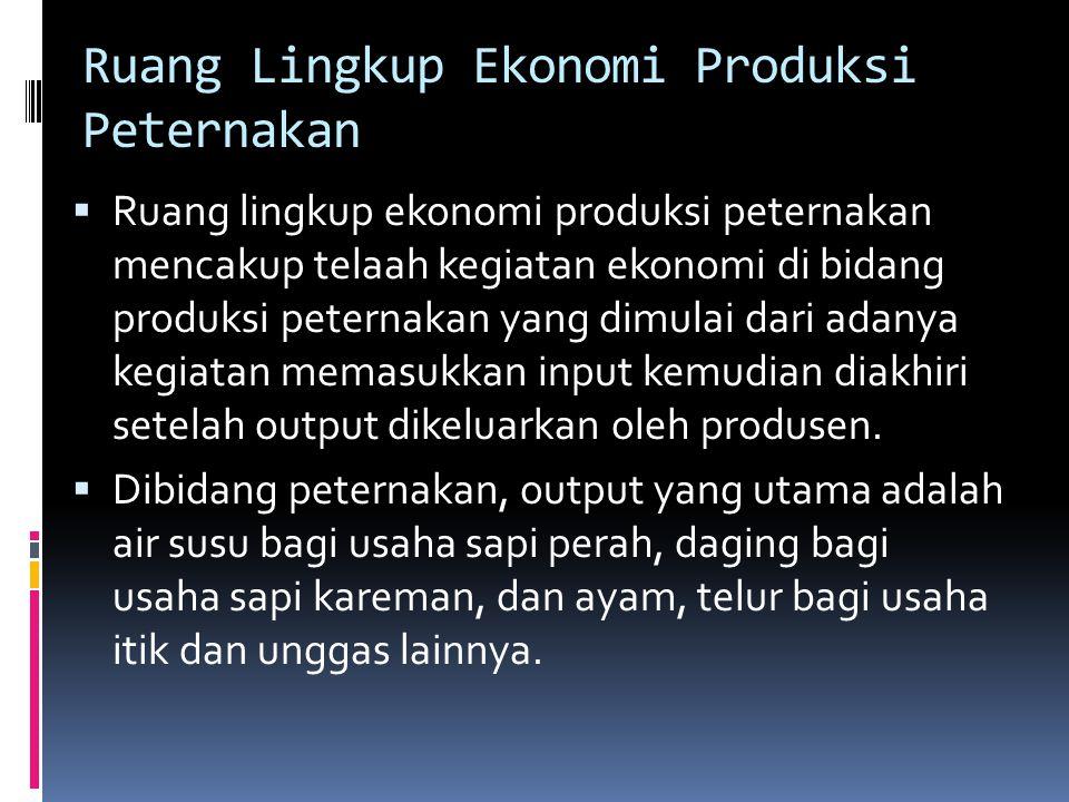 Ruang Lingkup Ekonomi Produksi Peternakan  Ruang lingkup ekonomi produksi peternakan mencakup telaah kegiatan ekonomi di bidang produksi peternakan y