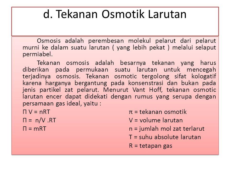 d. Tekanan Osmotik Larutan Osmosis adalah perembesan molekul pelarut dari pelarut murni ke dalam suatu larutan ( yang lebih pekat ) melalui selaput pe