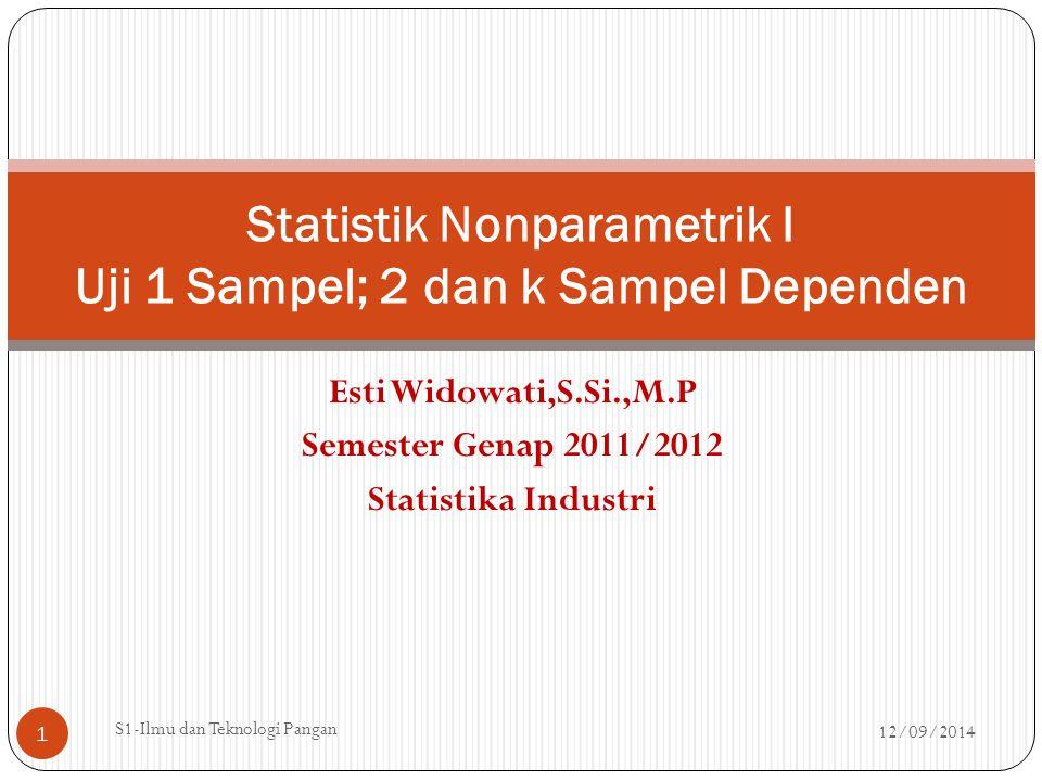 Esti Widowati,S.Si.,M.P Semester Genap 2011/2012 Statistika Industri Statistik Nonparametrik I Uji 1 Sampel; 2 dan k Sampel Dependen 12/09/2014 1 S1-I