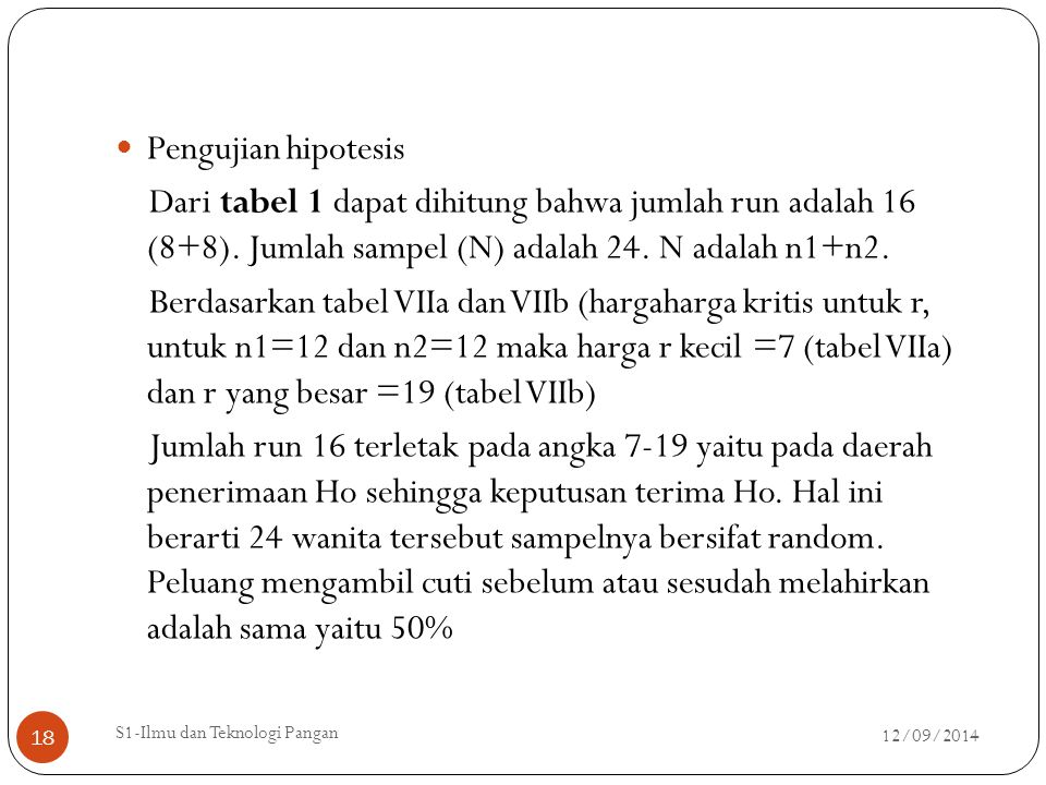 Pengujian hipotesis Dari tabel 1 dapat dihitung bahwa jumlah run adalah 16 (8+8). Jumlah sampel (N) adalah 24. N adalah n1+n2. Berdasarkan tabel VIIa