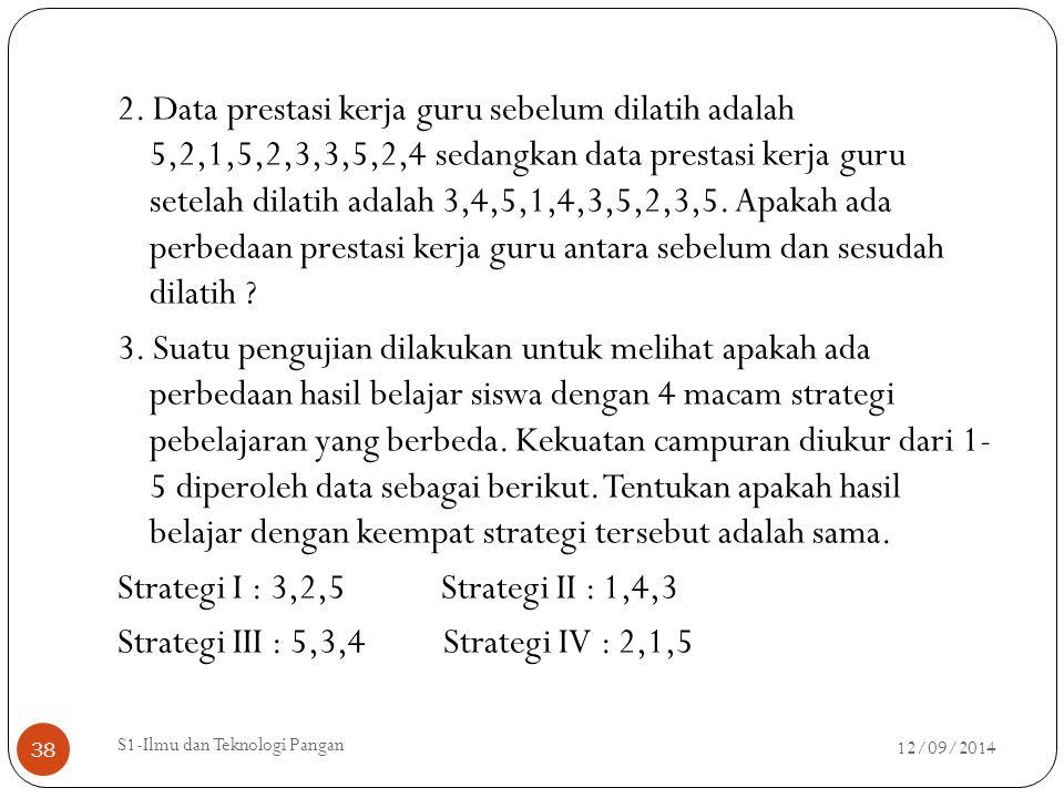 2. Data prestasi kerja guru sebelum dilatih adalah 5,2,1,5,2,3,3,5,2,4 sedangkan data prestasi kerja guru setelah dilatih adalah 3,4,5,1,4,3,5,2,3,5.