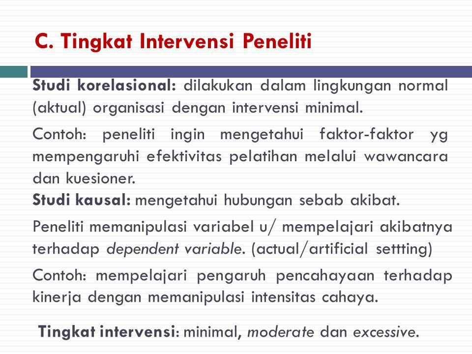 C. Tingkat Intervensi Peneliti Studi korelasional: dilakukan dalam lingkungan normal (aktual) organisasi dengan intervensi minimal. Contoh: peneliti i
