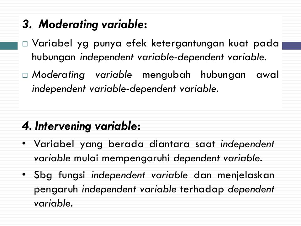 3. Moderating variable:  Variabel yg punya efek ketergantungan kuat pada hubungan independent variable-dependent variable.  Moderating variable meng