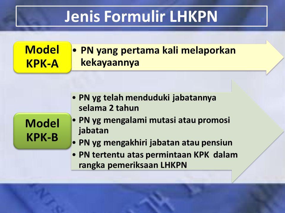 Jenis Formulir LHKPN PN yang pertama kali melaporkan kekayaannya Model KPK-A PN yg telah menduduki jabatannya selama 2 tahun PN yg mengalami mutasi at