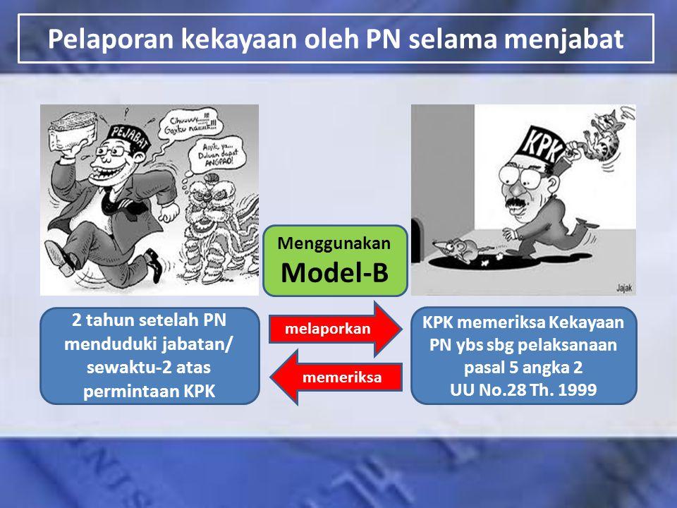 Pelaporan kekayaan oleh PN selama menjabat 2 tahun setelah PN menduduki jabatan/ sewaktu-2 atas permintaan KPK memeriksa Menggunakan Model-B KPK memer