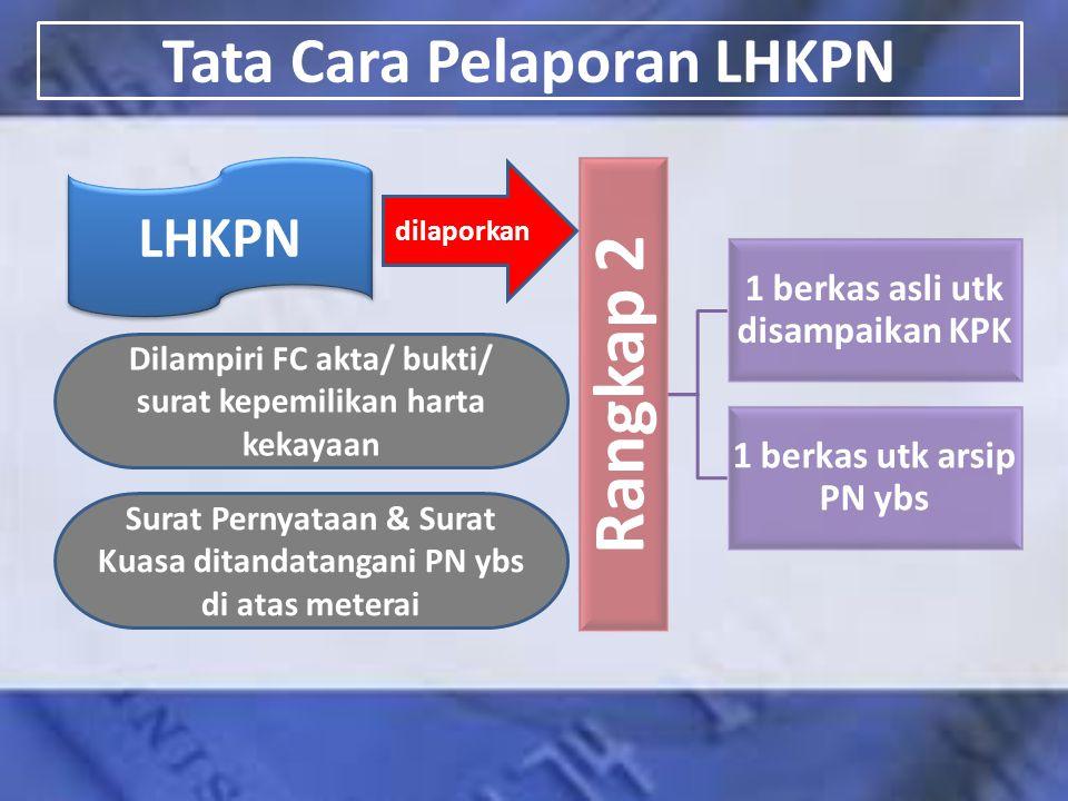 Tata Cara Pelaporan LHKPN dilaporkan LHKPN Rangkap 2 1 berkas asli utk disampaikan KPK 1 berkas utk arsip PN ybs Surat Pernyataan & Surat Kuasa ditand