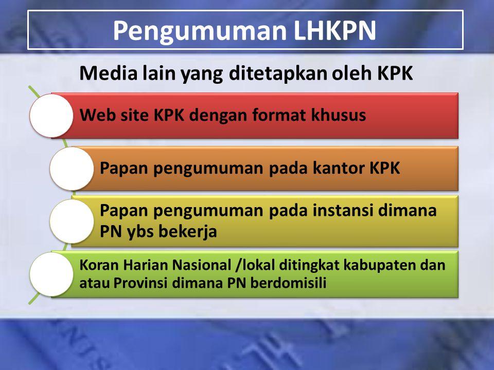 Pengumuman LHKPN Media lain yang ditetapkan oleh KPK Web site KPK dengan format khusus Papan pengumuman pada kantor KPK Papan pengumuman pada instansi