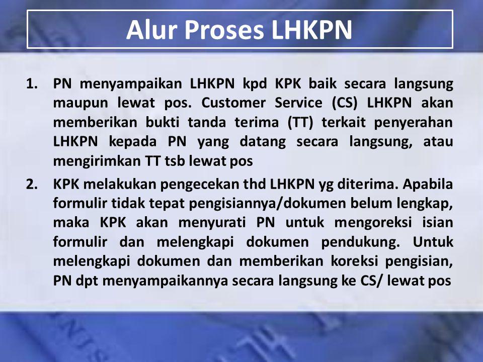 1.PN menyampaikan LHKPN kpd KPK baik secara langsung maupun lewat pos. Customer Service (CS) LHKPN akan memberikan bukti tanda terima (TT) terkait pen
