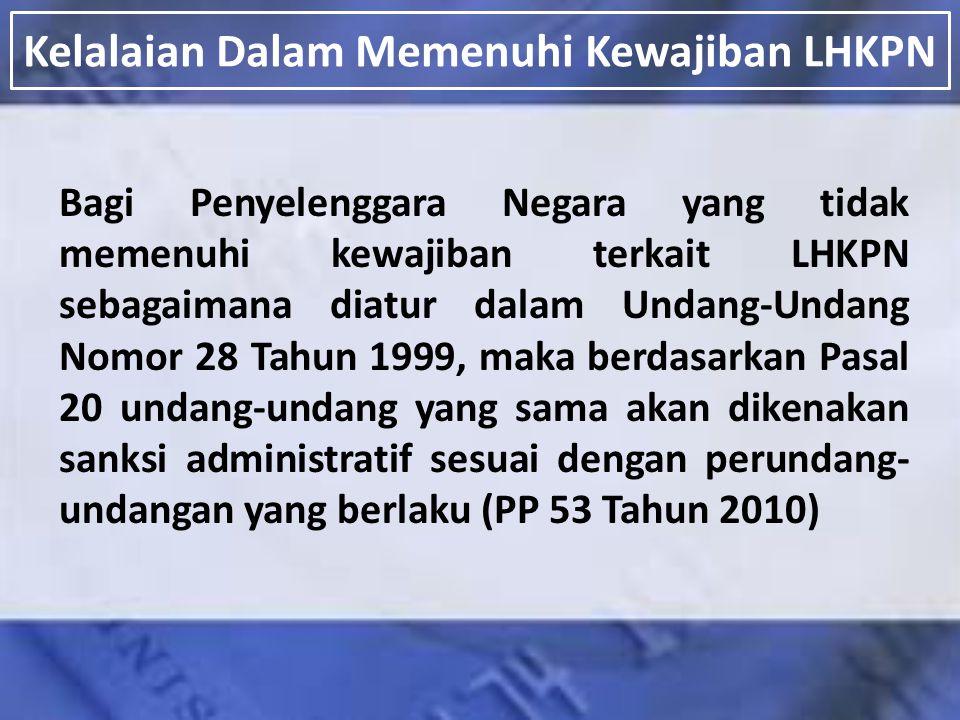 Kelalaian Dalam Memenuhi Kewajiban LHKPN Bagi Penyelenggara Negara yang tidak memenuhi kewajiban terkait LHKPN sebagaimana diatur dalam Undang-Undang