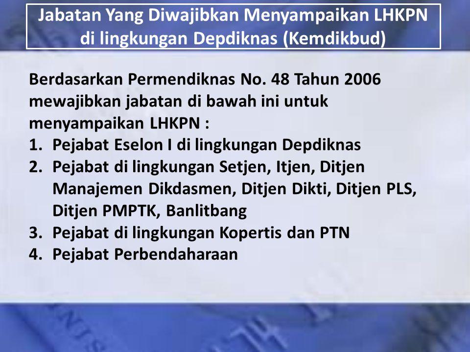 Jabatan Yang Diwajibkan Menyampaikan LHKPN di lingkungan Depdiknas (Kemdikbud) Berdasarkan Permendiknas No. 48 Tahun 2006 mewajibkan jabatan di bawah