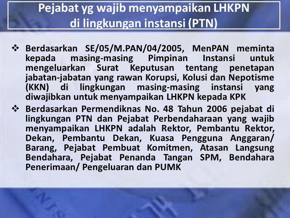 Pejabat yg wajib menyampaikan LHKPN di lingkungan instansi (PTN)  Berdasarkan SE/05/M.PAN/04/2005, MenPAN meminta kepada masing-masing Pimpinan Insta