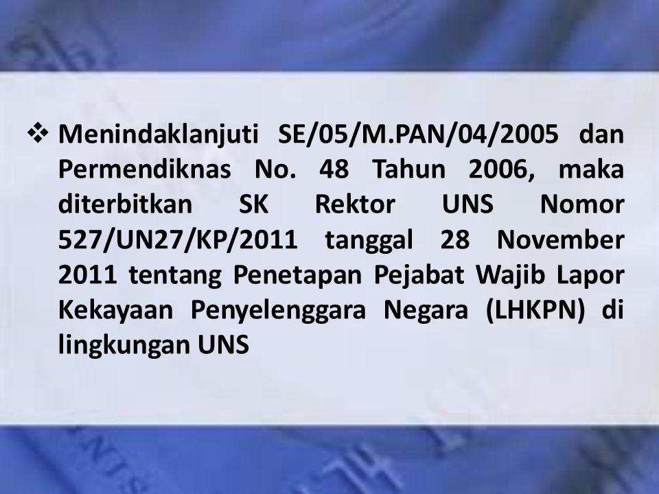  Menindaklanjuti SE/05/M.PAN/04/2005 dan Permendiknas No. 48 Tahun 2006, maka diterbitkan SK Rektor UNS Nomor 527/UN27/KP/2011 tanggal 28 November 20