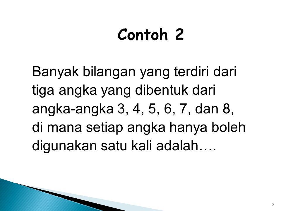 6 Penyelesaian banyak angka = 6  n = 6 bilangan terdiri dari 3 angka  r = 3 n P r = = 6 P 3 = = = 120 cara