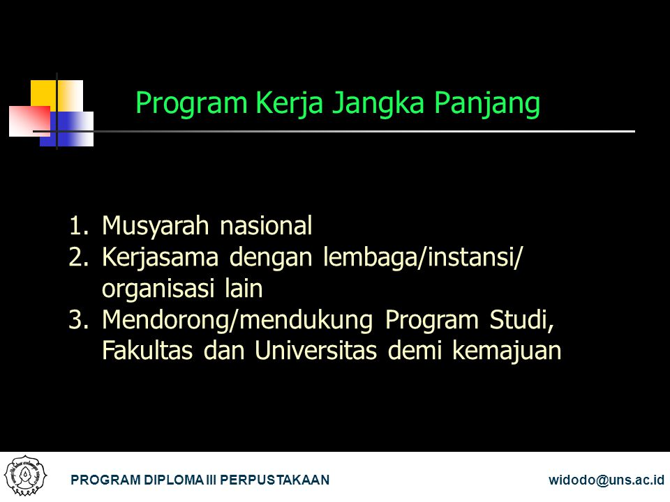 Program Kerja Jangka Panjang PROGRAM DIPLOMA III PERPUSTAKAANwidodo@uns.ac.id 1.Musyarah nasional 2.Kerjasama dengan lembaga/instansi/ organisasi lain