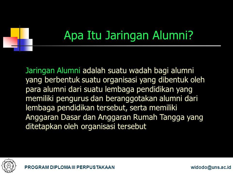 Apa Itu Jaringan Alumni? PROGRAM DIPLOMA III PERPUSTAKAANwidodo@uns.ac.id Jaringan Alumni adalah suatu wadah bagi alumni yang berbentuk suatu organisa