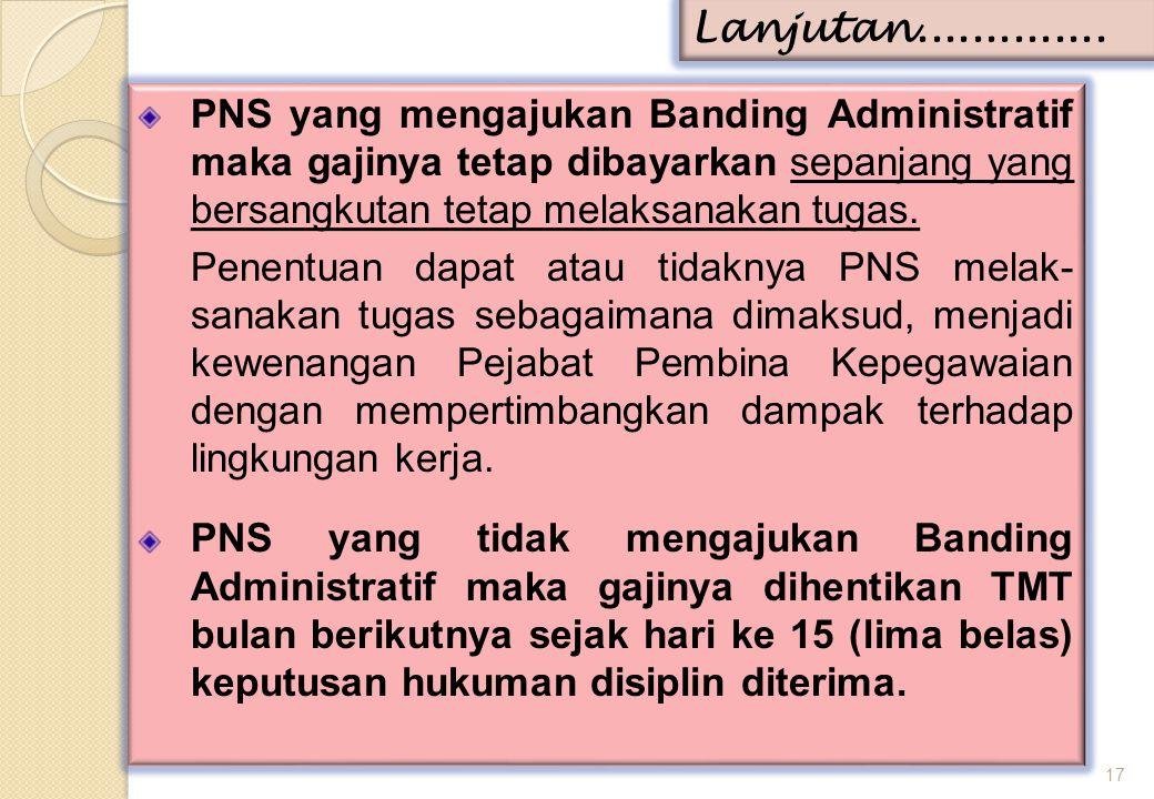 PNS yang mengajukan Banding Administratif maka gajinya tetap dibayarkan sepanjang yang bersangkutan tetap melaksanakan tugas.