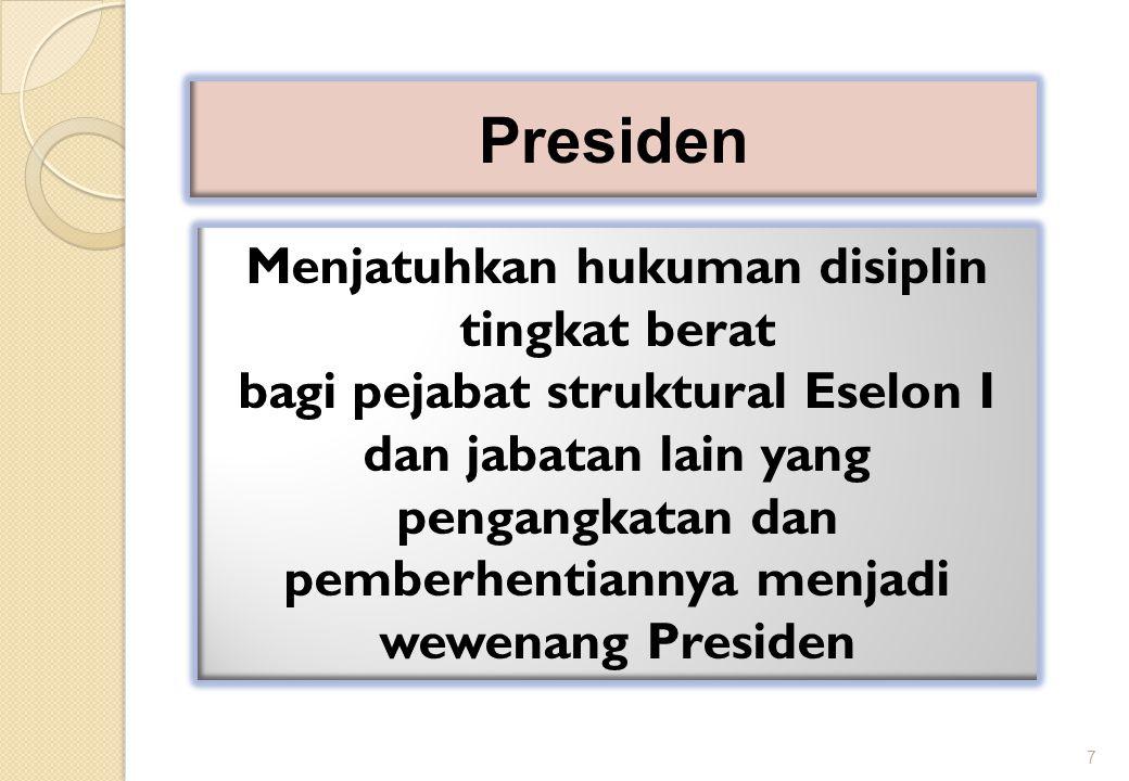 8 Pejabat Pembina Kepegawaian Menjatuhkan hukuman disiplin tingkat berat dan sedang (berupa Penurunan Pangkat selama 1 tahun sesuai dengan Pasal 7 ayat (3) huruf c) bagi PNS Eselon II, III, IV dan V serta jabatan fungsional tertentu dan fungsional umum.