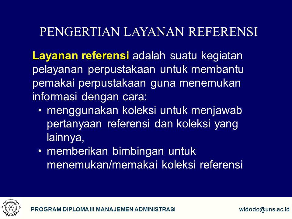12 PROGRAM DIPLOMA III MANAJEMEN ADMINISTRASIwidodo@uns.ac.id PENGERTIAN LAYANAN REFERENSI Layanan referensi adalah suatu kegiatan pelayanan perpustak
