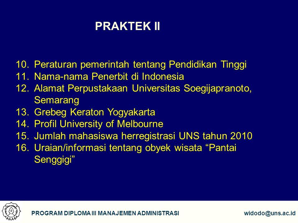 17 PROGRAM DIPLOMA III MANAJEMEN ADMINISTRASIwidodo@uns.ac.id PRAKTEK II 10.Peraturan pemerintah tentang Pendidikan Tinggi 11.Nama-nama Penerbit di In