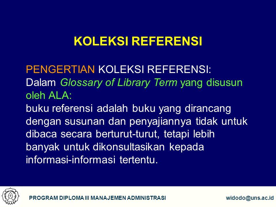 3 PROGRAM DIPLOMA III MANAJEMEN ADMINISTRASIwidodo@uns.ac.id KOLEKSI REFERENSI PENGERTIAN KOLEKSI REFERENSI: Dalam Glossary of Library Term yang disus