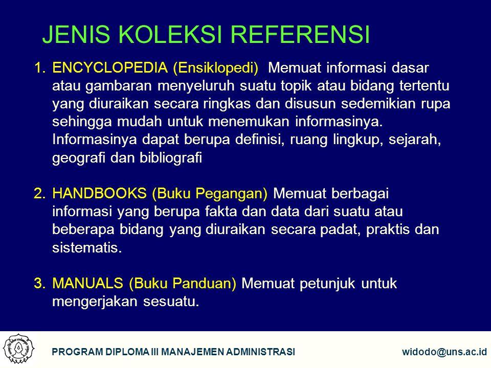 5 PROGRAM DIPLOMA III MANAJEMEN ADMINISTRASIwidodo@uns.ac.id JENIS KOLEKSI REFERENSI 1.ENCYCLOPEDIA (Ensiklopedi) Memuat informasi dasar atau gambaran