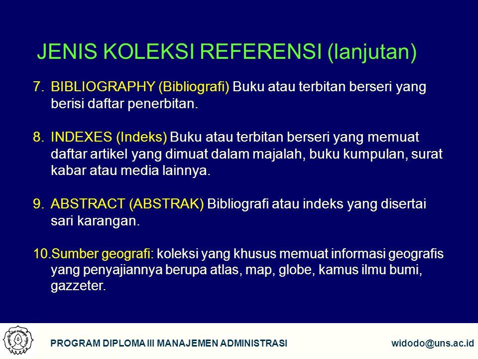 7 PROGRAM DIPLOMA III MANAJEMEN ADMINISTRASIwidodo@uns.ac.id JENIS KOLEKSI REFERENSI (lanjutan) 7.BIBLIOGRAPHY (Bibliografi) Buku atau terbitan berser