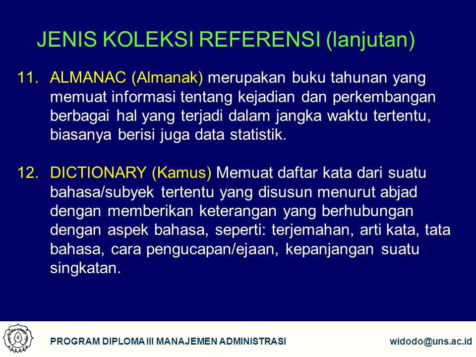 8 PROGRAM DIPLOMA III MANAJEMEN ADMINISTRASIwidodo@uns.ac.id JENIS KOLEKSI REFERENSI (lanjutan) 11.ALMANAC (Almanak) merupakan buku tahunan yang memua