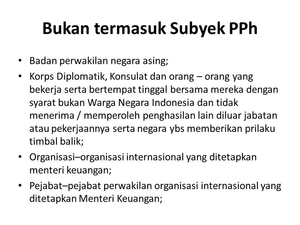 Bukan termasuk Subyek PPh Badan perwakilan negara asing; Korps Diplomatik, Konsulat dan orang – orang yang bekerja serta bertempat tinggal bersama mer