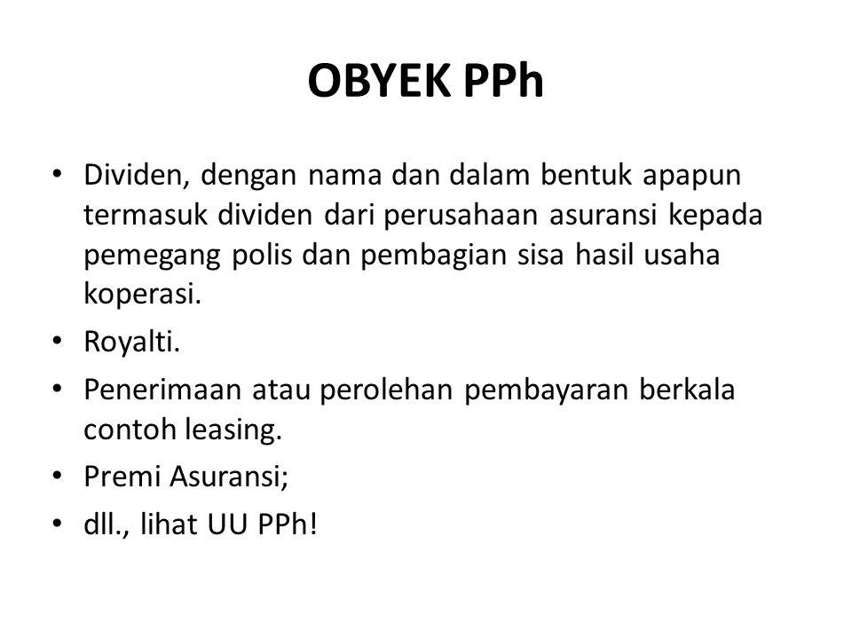 OBYEK PPh Dividen, dengan nama dan dalam bentuk apapun termasuk dividen dari perusahaan asuransi kepada pemegang polis dan pembagian sisa hasil usaha koperasi.