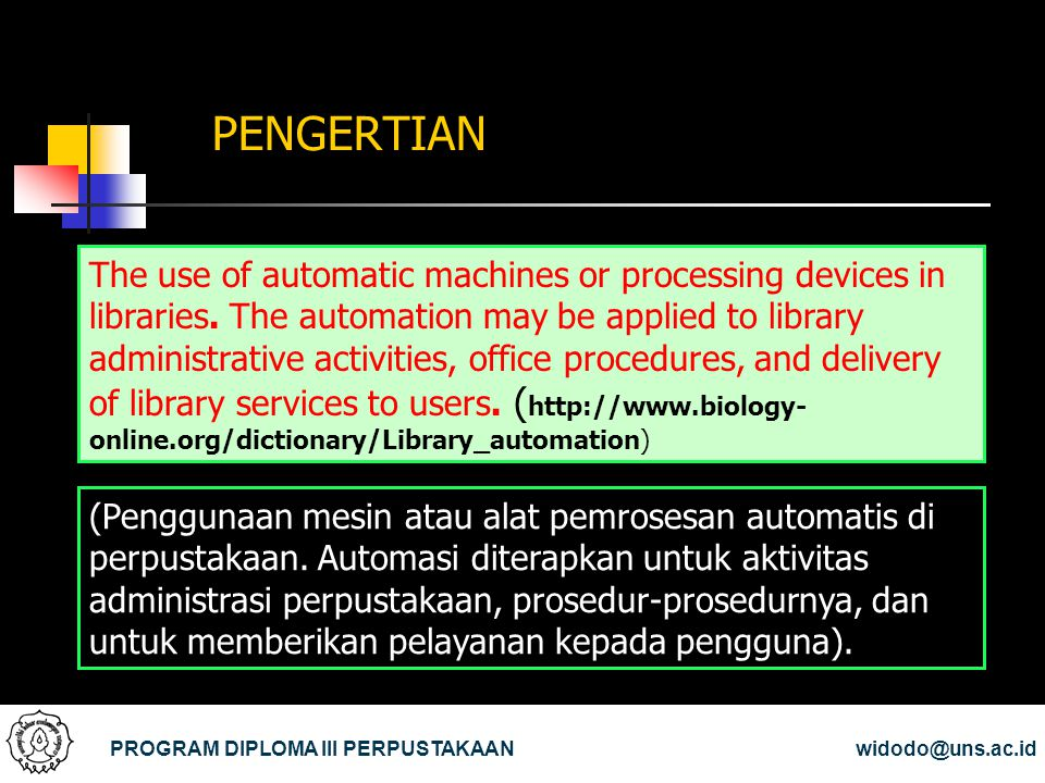 PENGERTIAN PROGRAM DIPLOMA III PERPUSTAKAANwidodo@uns.ac.id (Penggunaan mesin atau alat pemrosesan automatis di perpustakaan. Automasi diterapkan untu