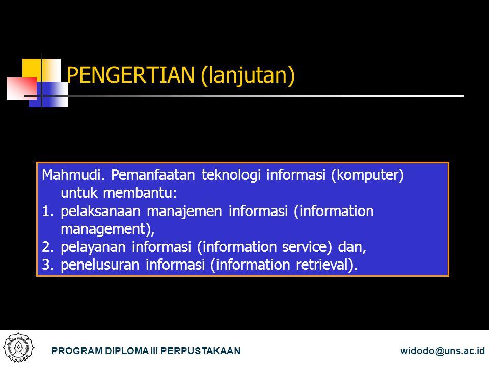 PENGERTIAN (lanjutan) PROGRAM DIPLOMA III PERPUSTAKAANwidodo@uns.ac.id Mahmudi. Pemanfaatan teknologi informasi (komputer) untuk membantu: 1.pelaksana