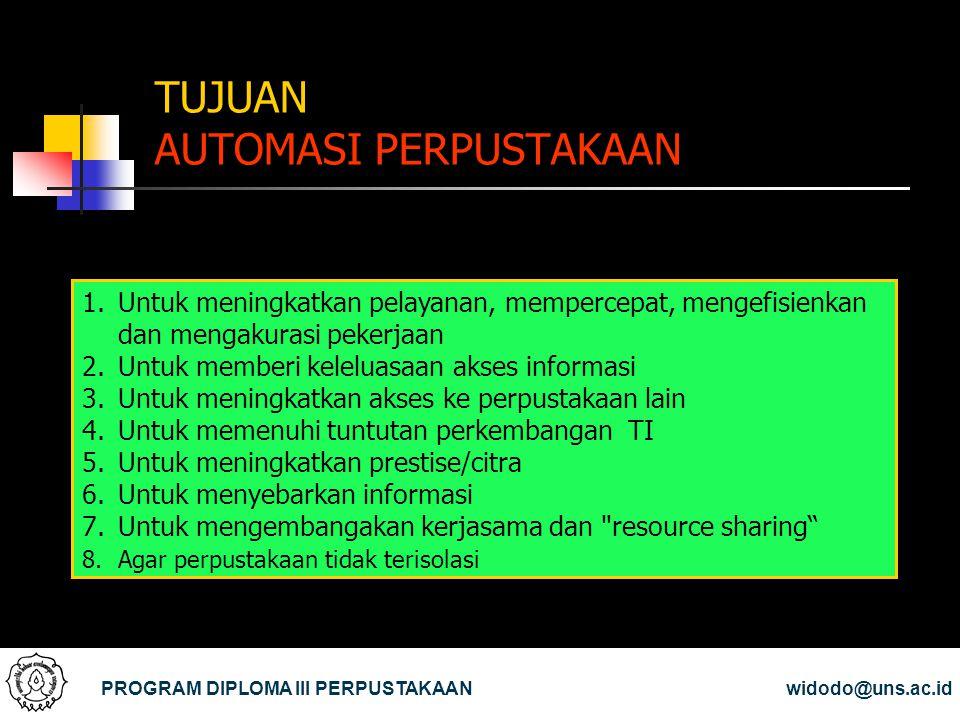 TUJUAN AUTOMASI PERPUSTAKAAN PROGRAM DIPLOMA III PERPUSTAKAANwidodo@uns.ac.id 1.Untuk meningkatkan pelayanan, mempercepat, mengefisienkan dan mengakur
