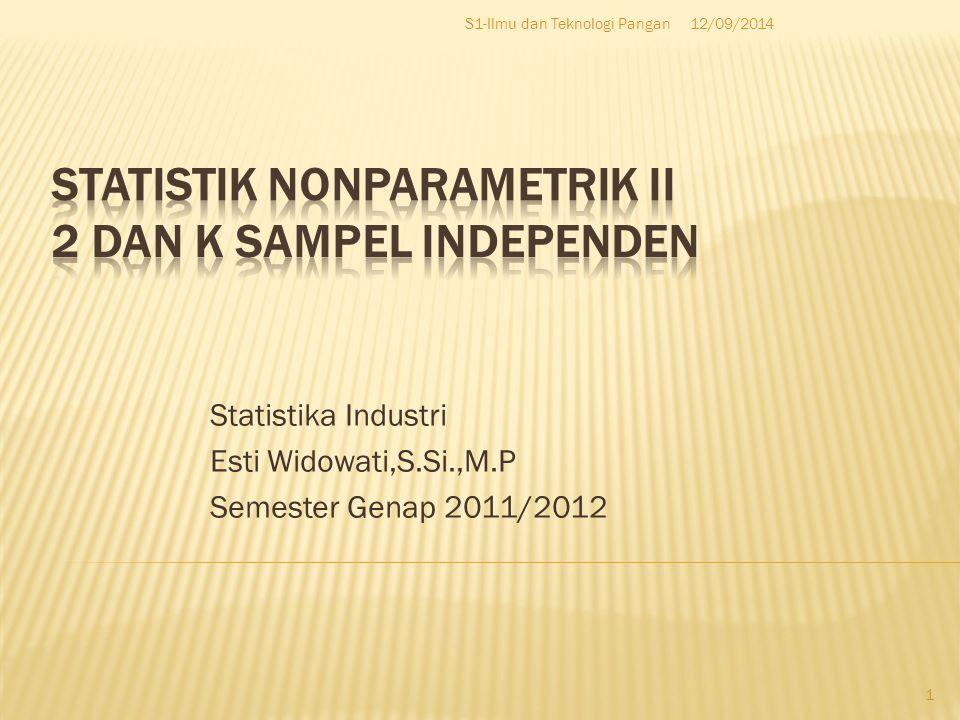 Statistika Industri Esti Widowati,S.Si.,M.P Semester Genap 2011/2012 12/09/2014 1 S1-Ilmu dan Teknologi Pangan