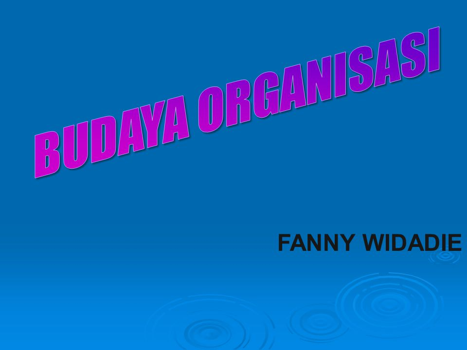 PENGERTIAN Budaya Organisasi 1.Nilai dan keyakinan bersama yang mendasari identitas organisasi/perusahaan.