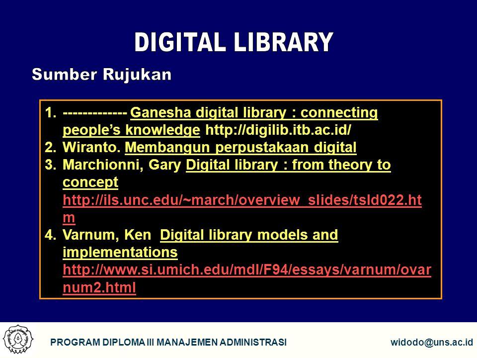 1 PROGRAM DIPLOMA III MANAJEMEN ADMINISTRASIwidodo@uns.ac.id 1.------------- Ganesha digital library : connecting people's knowledge http://digilib.itb.ac.id/ 2.Wiranto.