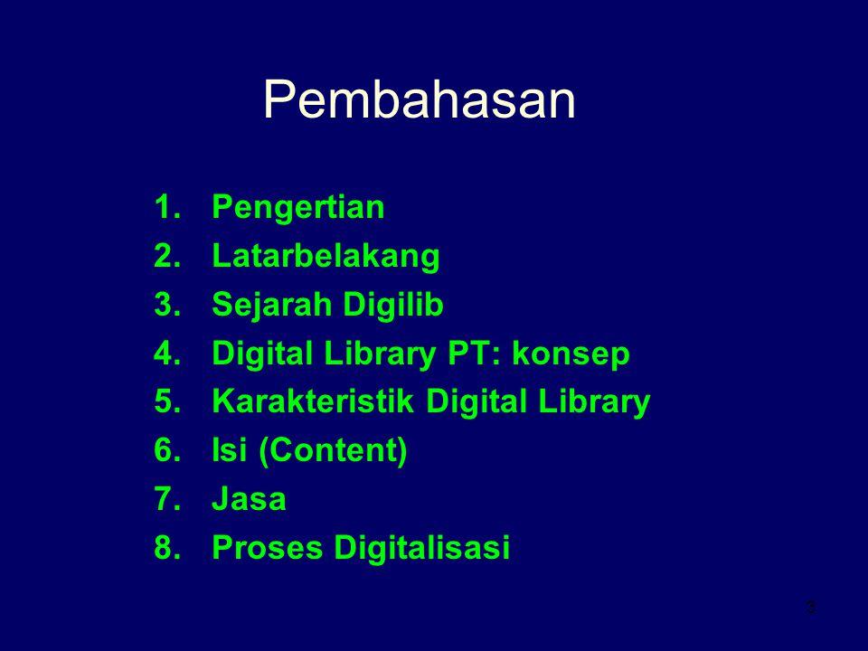 3 Pembahasan 1.Pengertian 2.Latarbelakang 3.Sejarah Digilib 4.Digital Library PT: konsep 5.Karakteristik Digital Library 6.Isi (Content) 7.Jasa 8.Proses Digitalisasi