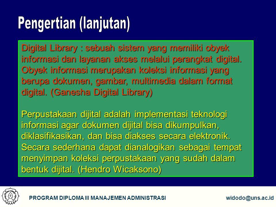 5 PROGRAM DIPLOMA III MANAJEMEN ADMINISTRASIwidodo@uns.ac.id Digital Library : sebuah sistem yang memiliki obyek informasi dan layanan akses melalui perangkat digital.