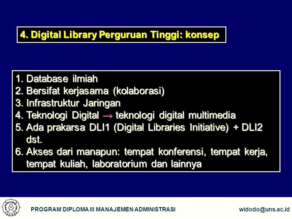 8 PROGRAM DIPLOMA III MANAJEMEN ADMINISTRASIwidodo@uns.ac.id 1.Database 1.Database ilmiah 2.Bersifat 2.Bersifat kerjasama (kolaborasi) 3.Infrastruktur 3.Infrastruktur Jaringan 4.Teknologi 4.Teknologi Digital →teknologi digital multimedia 5.Ada 5.Ada prakarsa DLI1 (Digital Libraries Initiative) + DLI2 dst.