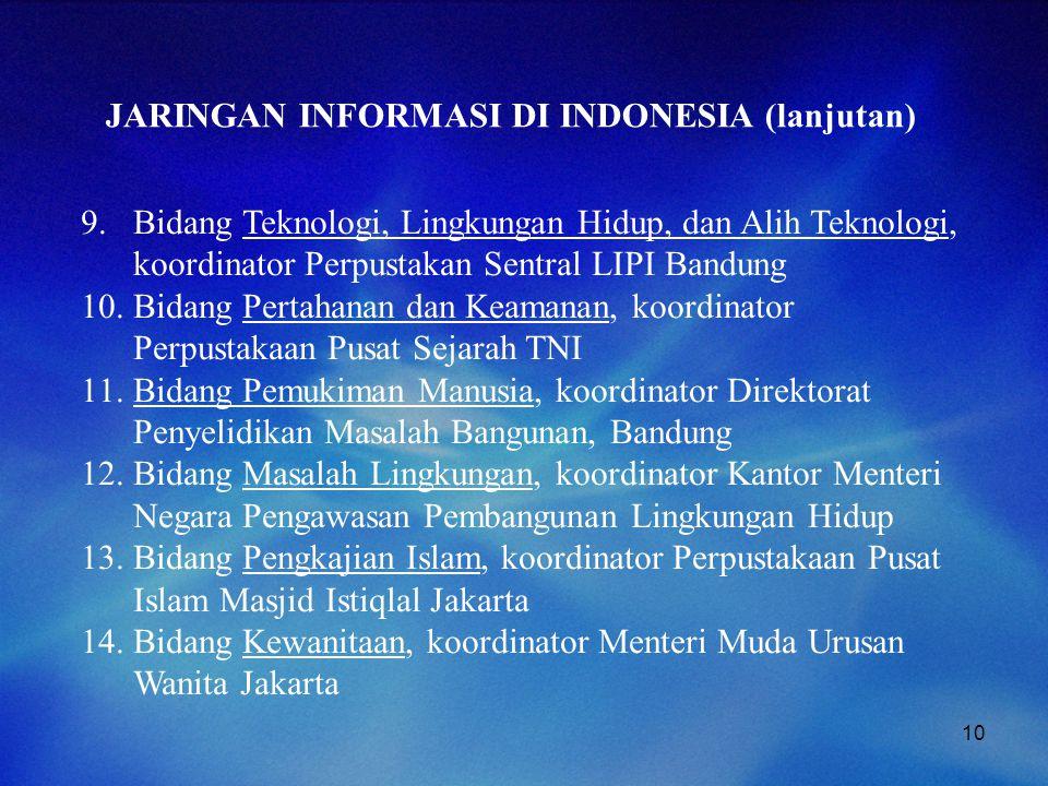 10 JARINGAN INFORMASI DI INDONESIA (lanjutan) 9.Bidang Teknologi, Lingkungan Hidup, dan Alih Teknologi, koordinator Perpustakan Sentral LIPI Bandung 1