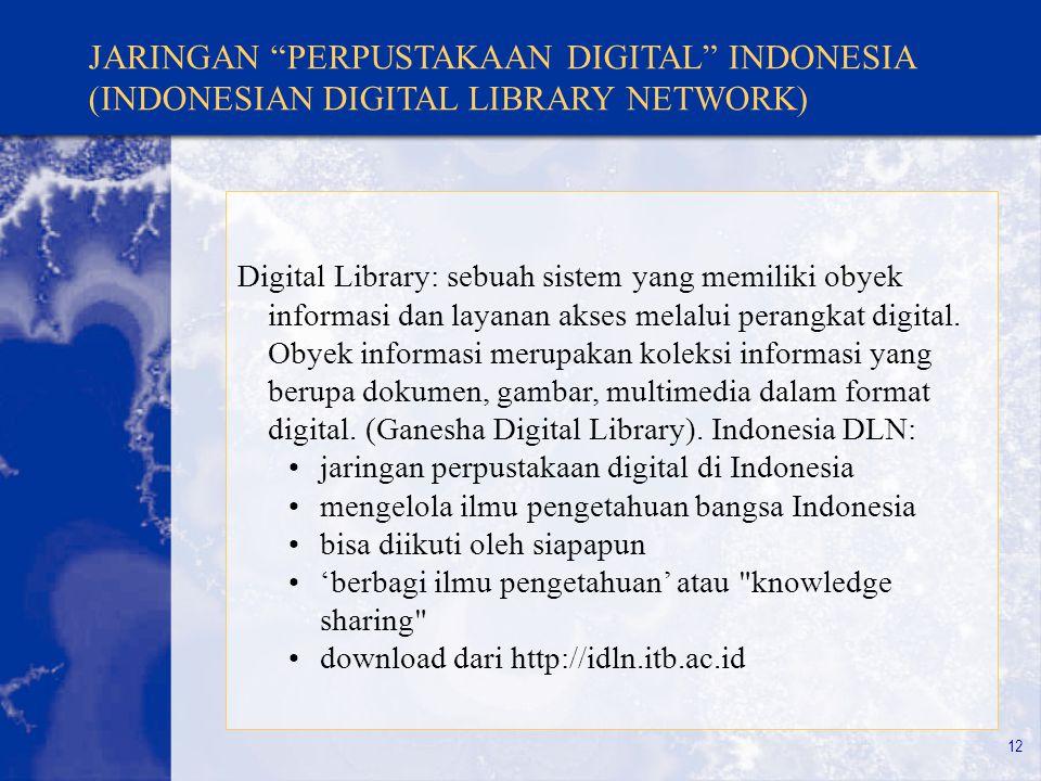 """12 JARINGAN """"PERPUSTAKAAN DIGITAL"""" INDONESIA (INDONESIAN DIGITAL LIBRARY NETWORK) Digital Library: sebuah sistem yang memiliki obyek informasi dan lay"""