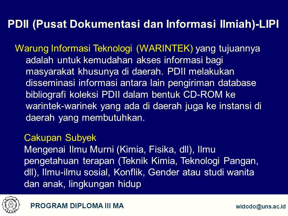13 PROGRAM DIPLOMA III MA widodo@uns.ac.id PDII (Pusat Dokumentasi dan Informasi Ilmiah)-LIPI Warung Informasi Teknologi (WARINTEK) yang tujuannya ada