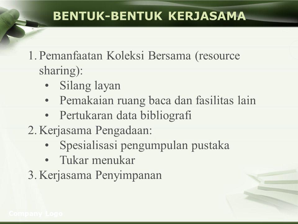 Company Logo BENTUK-BENTUK KERJASAMA 1.Pemanfaatan Koleksi Bersama (resource sharing): Silang layan Pemakaian ruang baca dan fasilitas lain Pertukaran
