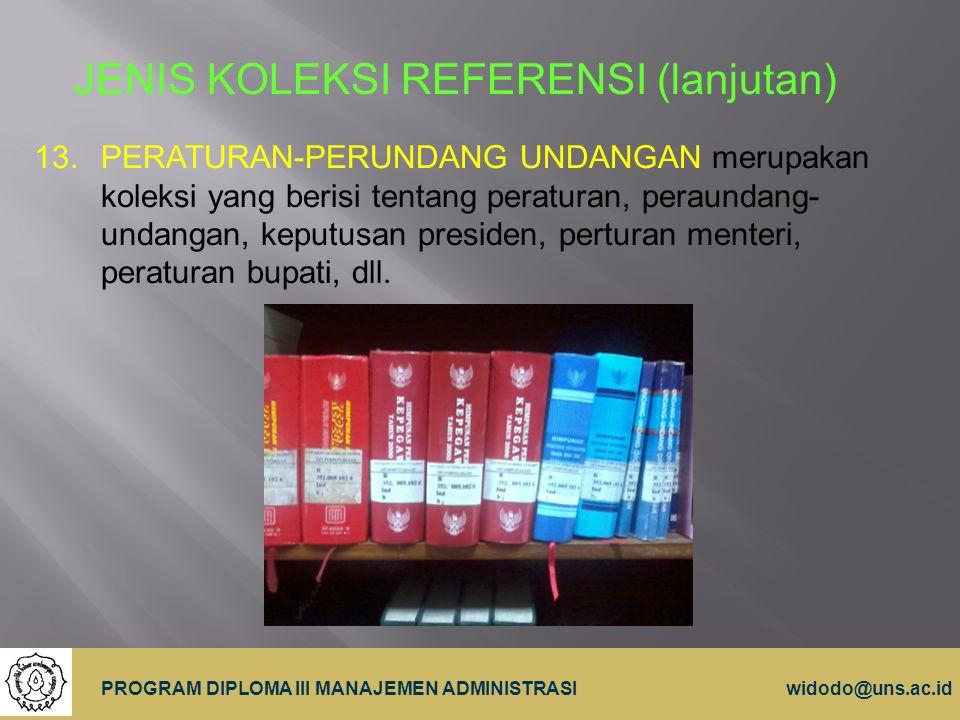 10 PROGRAM DIPLOMA III MANAJEMEN ADMINISTRASIwidodo@uns.ac.id JENIS KOLEKSI REFERENSI (lanjutan) 13.PERATURAN-PERUNDANG UNDANGAN merupakan koleksi yan