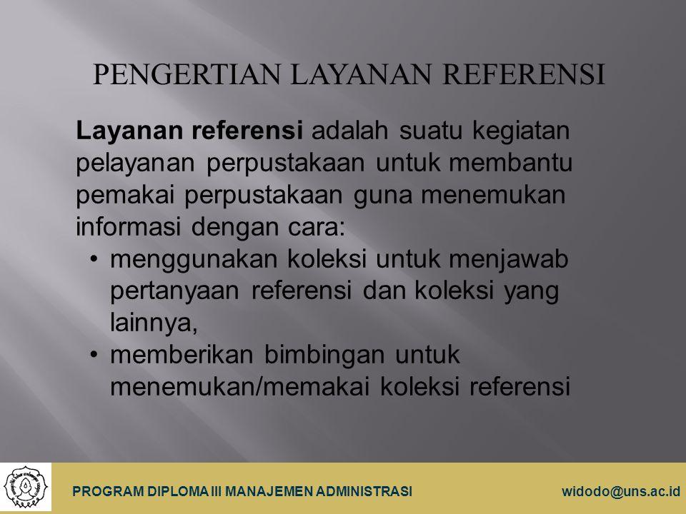 13 PROGRAM DIPLOMA III MANAJEMEN ADMINISTRASIwidodo@uns.ac.id PENGERTIAN LAYANAN REFERENSI Layanan referensi adalah suatu kegiatan pelayanan perpustak