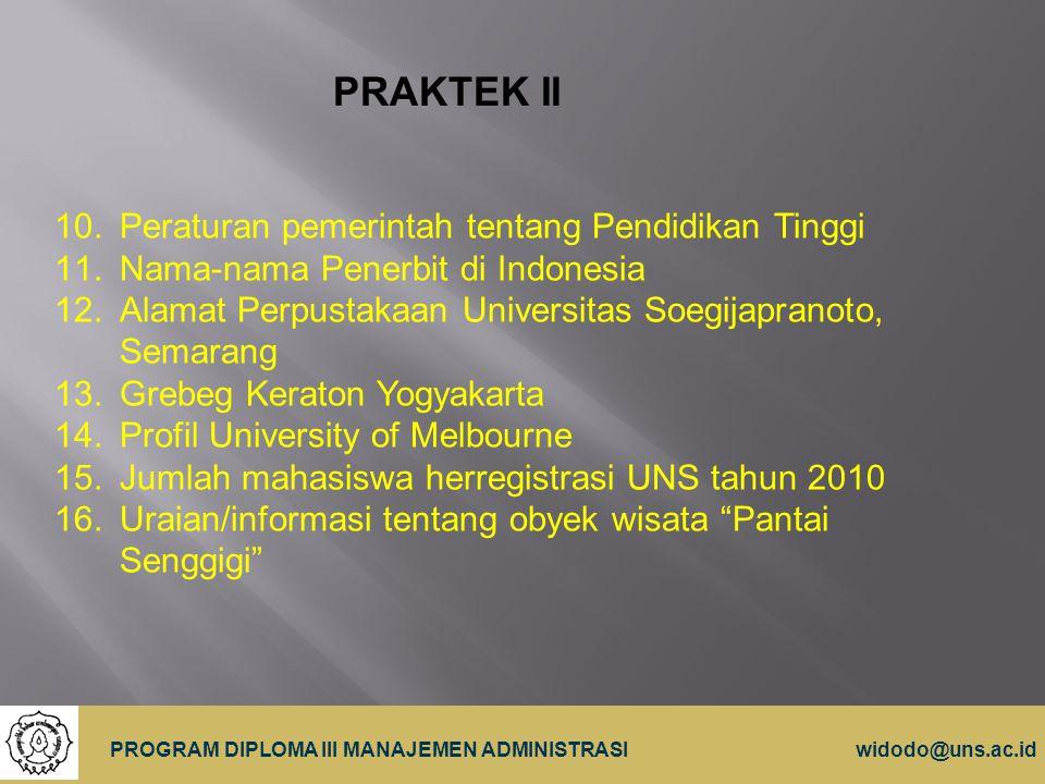 18 PROGRAM DIPLOMA III MANAJEMEN ADMINISTRASIwidodo@uns.ac.id PRAKTEK II 10.Peraturan pemerintah tentang Pendidikan Tinggi 11.Nama-nama Penerbit di In