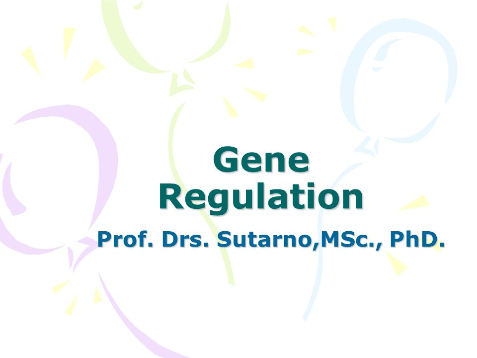 Gene Regulation Prof. Drs. Sutarno,MSc., PhD.